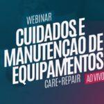 Webinar Care+Repair – Cuidado e Manutenção de Equipamentos
