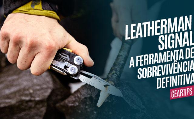 Leatherman Signal a ferramenta de sobrevivência definitva