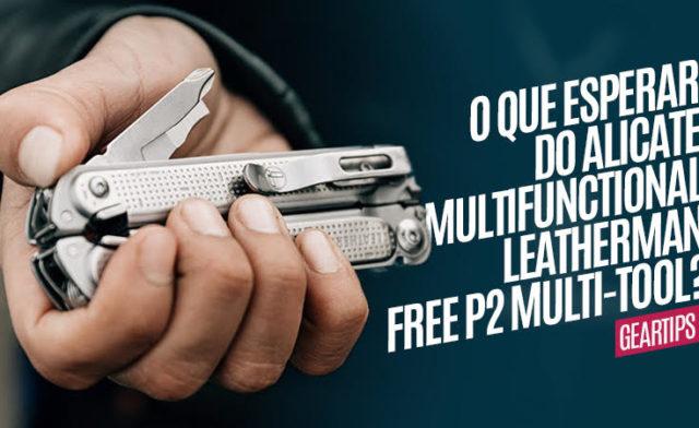 Free P2 o novo Alicate Multifuncional Leatherman