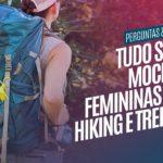 Tudo sobre Mochilas Femininas para Hiking e Trekking