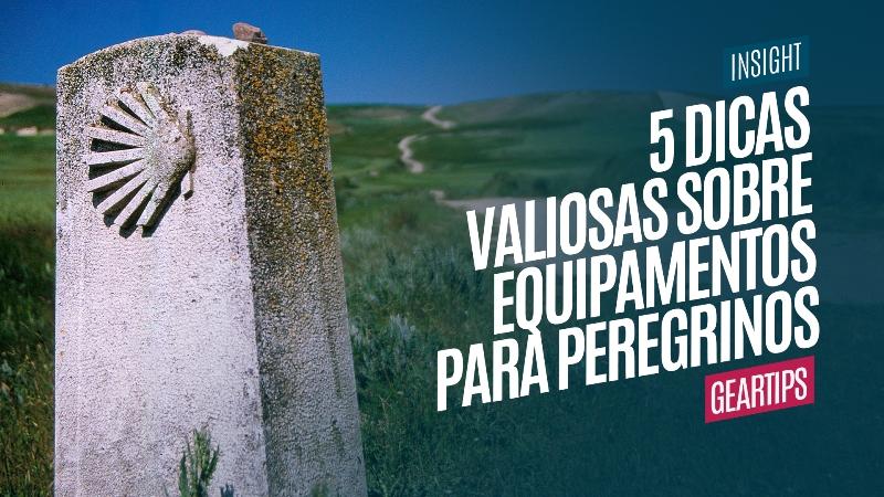 5 dicas valiosas sobre Equipamentos para Peregrinos