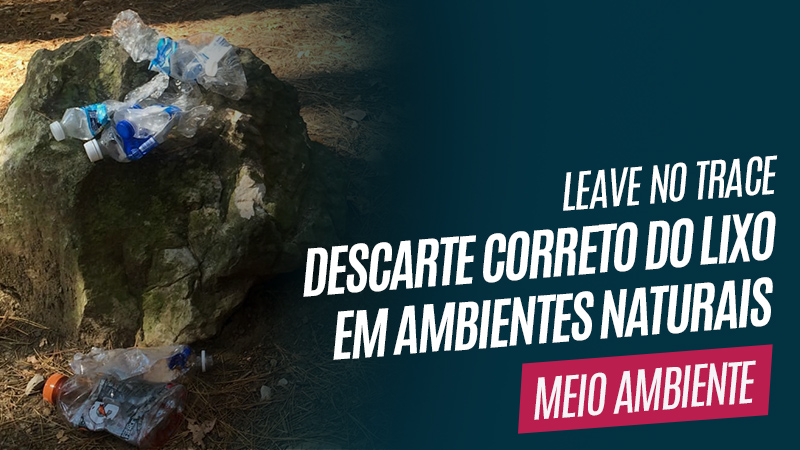 Leave no Trace – Descarte o lixo corretamente