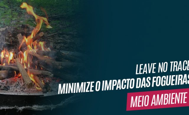 Leave no Trace – Minimizando o impacto da fogueira