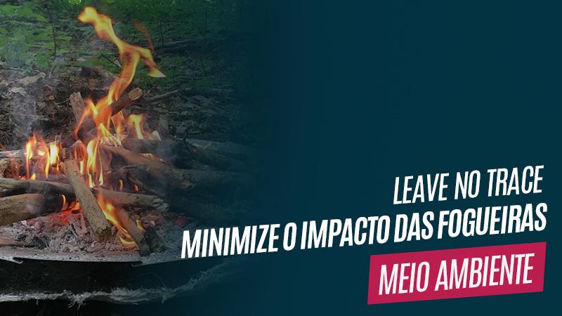 Leave no Trace - Como minimizar o impacto da fogueira