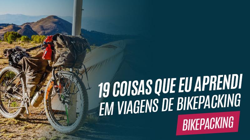 19 coisas que eu aprendi viajando de bikepacking pelo mundo