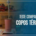 Comparativo entre os Copos Térmicos 360º, CamelBak, NTK e Stanley