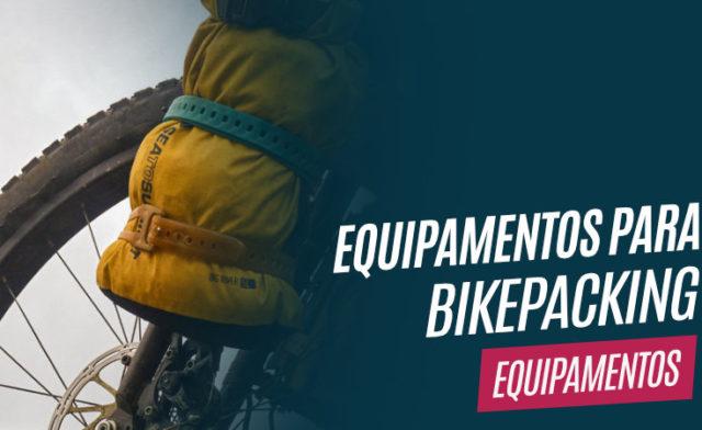 Bikepacking – Dicas de Equipamentos da Sea to Summit